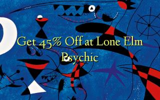 Nweta 45% Gbanyụọ na Lone Elm Psychic