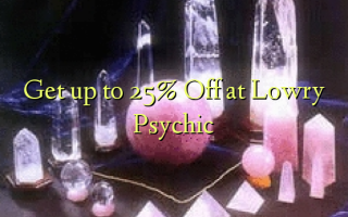 Get up to 25% Off at Lowry Psychic