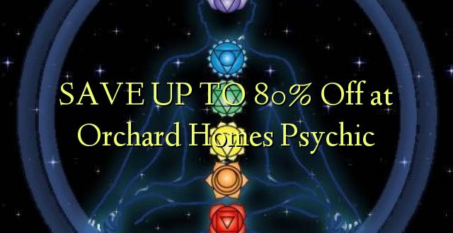 Saglabājiet līdz Xnumx% pie Orchard Homes Psychic