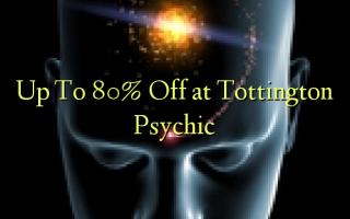 Tottington အကြားအမြင်ရမှာဟာ Off 80% အထိ