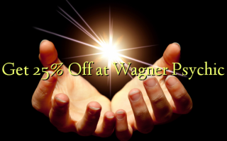 Get 25% Off at Wagner Psychic