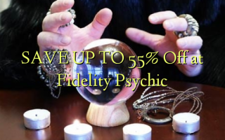 SAVE UP TO 55% Off at Fidelity Psychic