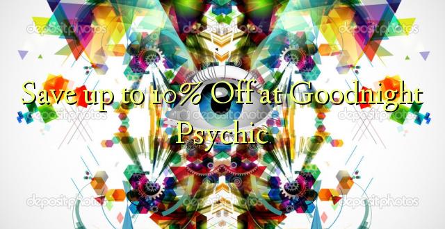 Chekwaa 10% Gbanyụọ na Goodnight Psychic