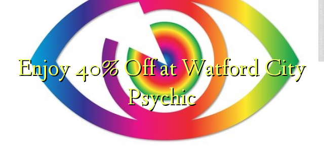 Enjoy 40% Off at Watford City Psychic