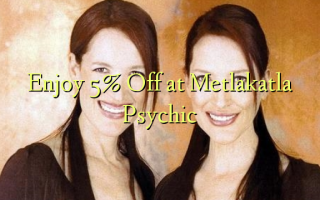 Enjoy 5% Off at Metlakatla Psychic