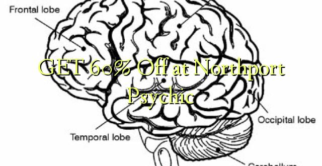 Pata 60% Toka kwenye Psychic ya Northport