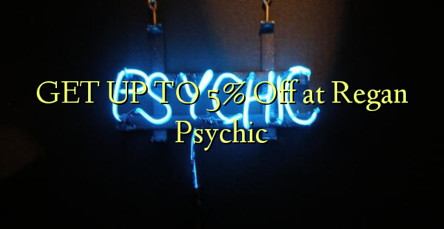 GET UP TO 5% Off at Regan Psychic
