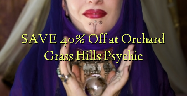 SAVE 40% Off at Orchard Grass Hills Psychic
