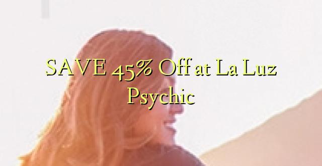 SAVE 45% Toa kwenye La Luz Psychic