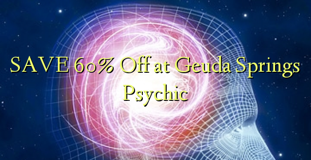 SAVE 60% Omba kwenye Geuda Springs Psychic
