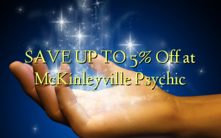 SAVE UP TO 5% Off at McKinleyville Psychic