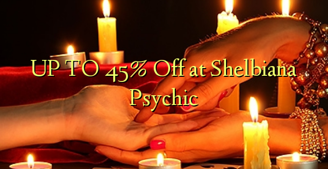 UP TO 45% Toka kwenye Shelbiana Psychic