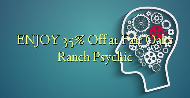ENJOY 35% Off at Fair Oaks Ranch Psychic