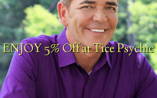 ENJOY 5% Off at Tice Psychic