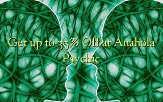 Pata hadi 35% Toka kwenye Anahola Psychic