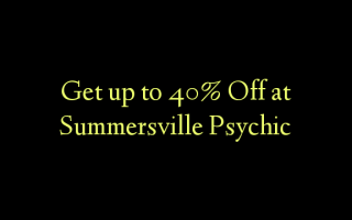 Get up to 40% Off at Summersville Psychic