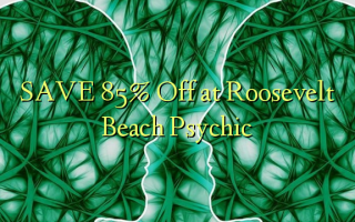 SAVE 85% pie Roosevelt Beach Psychic