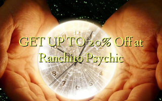 GET UP TO 20% Off at Ranchito Psychic