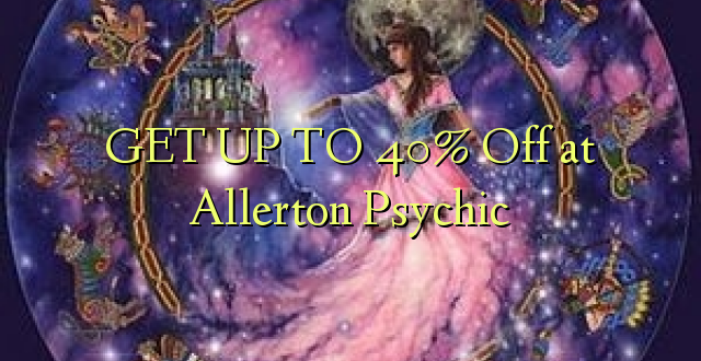 GET UP TO 40% Off at Allerton Psychic