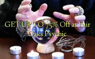 GET UP TO 75% Off at Fair Oaks Psychic