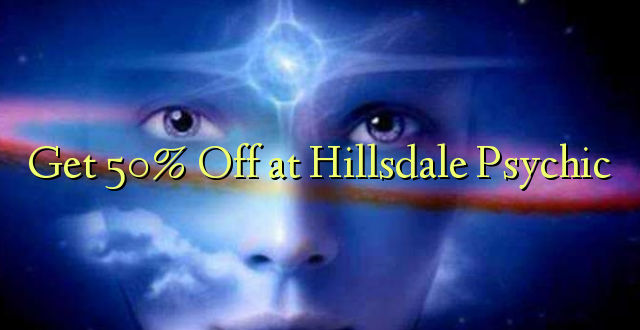 Ave 50% Off i le Psychic Hillsdale