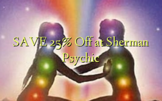 SAVE 25% Off at Sherman Psychic