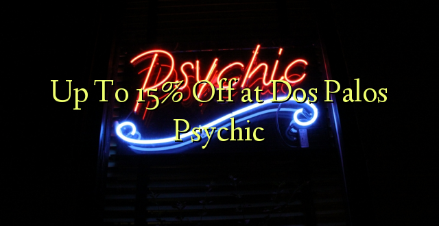 Up To 15% Off i Dos Palos Psychic