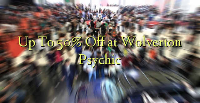 Up To 50% Off at Wolverton Psychic