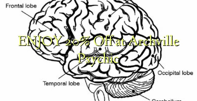 Furahia 20% Toa kwenye Archville Psychic