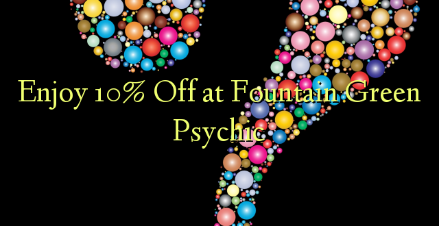 Enjoy 10% Off at Fountain Green Psychic