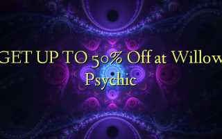 KASHE TO 50% A kashe a Willow Psychic