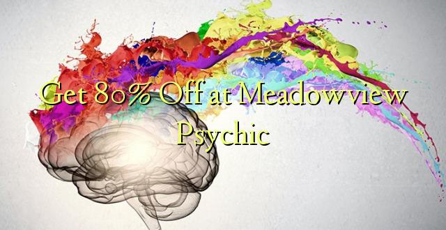 Pata 80% Fungua kwenye Meadowview Psychic