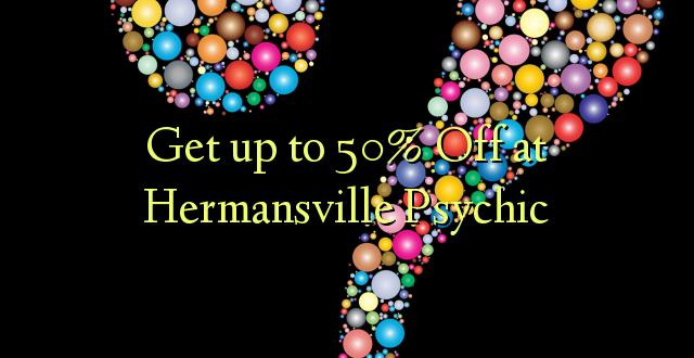 Pata hadi 50% Toka kwenye Hermansville Psychic