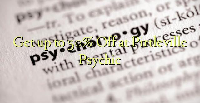Pata hadi 50% Fungua kwenye Pirtleville Psychic