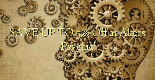 SAVE UP TO 5% Kutoka kwenye Akers Psychic