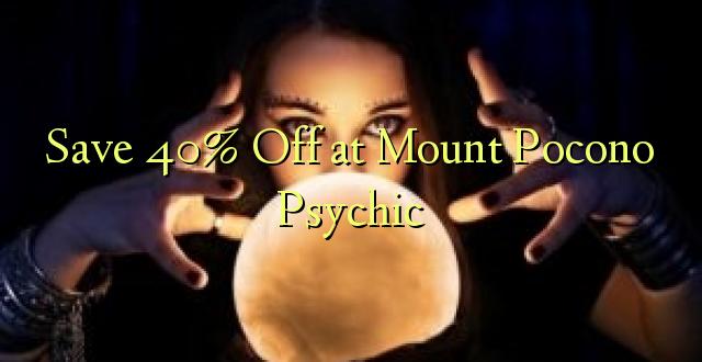 Hifadhi 40% Toa kwenye Mlima wa Pocono Psychic