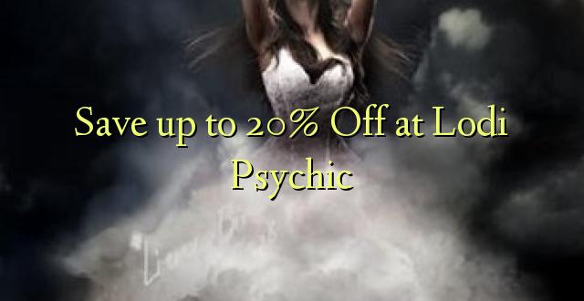 Hifadhi hadi 20% Fungua kwenye Psychic ya Lodi