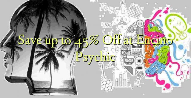 Hifadhi hadi 45% Fungua kwenye Encino Psychic