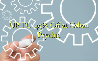 UP TO 45% A kashe a Caban Psychic