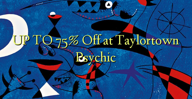 UP TO 75% Omba kwenye Taylortown Psychic