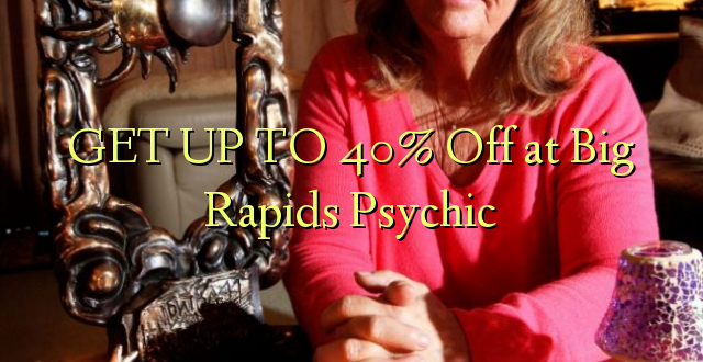 GET UP TO 40% Off at Big Rapids Psychic