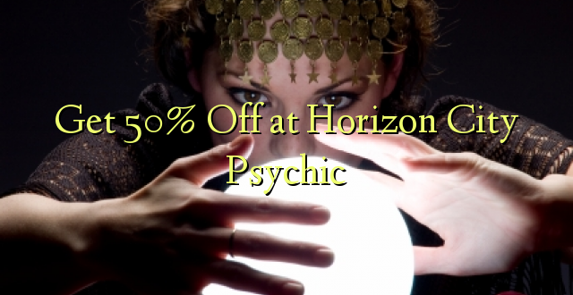 Get 50% Off at Horizon City Psychic