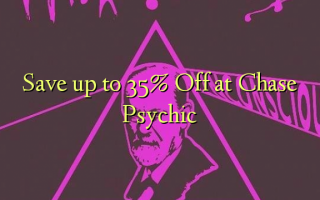 Save up to 35% Off at Chase Psychic