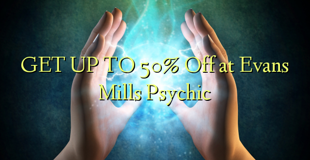 GET UP TO 50% Off at Evans Mills Psychic