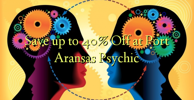 Save up to 40% Off at Port Aransas Psychic